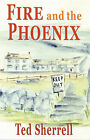 Fire and the Phoenix by Ted Sherrell (Hardback, 2005)