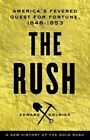 The Rush: A New History of the Gold Rush - America's Fevered Quest for Fortune, 1848-1855 by Edward Dolnick (Hardback, 2014)