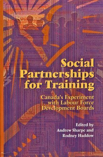 Social Partnerships for Training : Canada's Experiment with Labour Force Deve...
