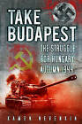 Take Budapest: The Struggle for Hungary, Autumn 1944 by Kamen Nevenkin, Dan Brown (Paperback, 2012)