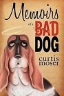 Memoirs of a Bad Dog by Curtis Moser (Paperback / softback, 2012)