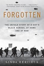 Forgotten : The Untold Story of d-Day's Black Heroes, at Home and at War by...