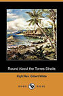 Round about the Torres Straits (Dodo Press) by Right Rev Gilbert White (Paperback / softback, 2009)
