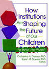 How Institutions are Shaping the Future of Our Children: For Better or for Worse? by Catherine N. Dulmus, Karen Sowers (Hardback, 2004)
