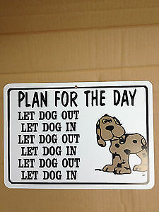 funny sign plastic plan for the day let dog out let dog in man cave animal pooch