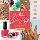 Holiday Nail Art: 24 Design Projects by Janel Lucas (Paperback, 2015)