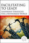 Facilitating to Lead! Leadership Strategies for a Networked World by Ingrid Bens (Paperback, 2006)