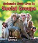Animals That Live in Social Groups by Bobbie Kalman (Hardback, 2016)