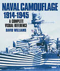 Naval Camouflage 1914-1945: A Complete Visual Reference by David Williams (Hardback, 2001)