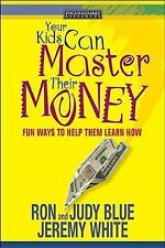Your Kids Can Master Their Money : Fun Ways to Help Them Learn How by Ron...