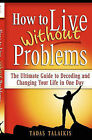 How to Live Without Problems: The Ultimate Guide to Decoding and Changing Your Life in One Day by Tadas Talaikis (Paperback / softback, 2008)