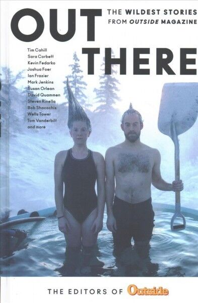 Out There : The Wildest Stories from Outside Magazine, Hardcover by Editors o...
