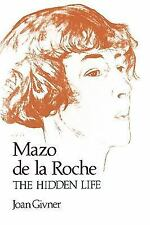 Mazo de la Roche : The Hidden Life by Joan Givner (1989, Hardcover)