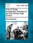 Trial of Three Suspended Teachers of de Witt Clinton High School by Anonymous (Paperback / softback, 2012)