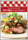 Eat Well Lose Weight: 500+ Great-tasting and Healthful Recipes by Better Homes & Gardens (Paperback, 2009)