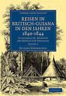 Reisen in Britisch-Guiana in Den Jahren 1840-1844: In Auftrag Sr. Majestat Des Konigs Von Preussen by Richard Schomburgk (Paperback, 2010)