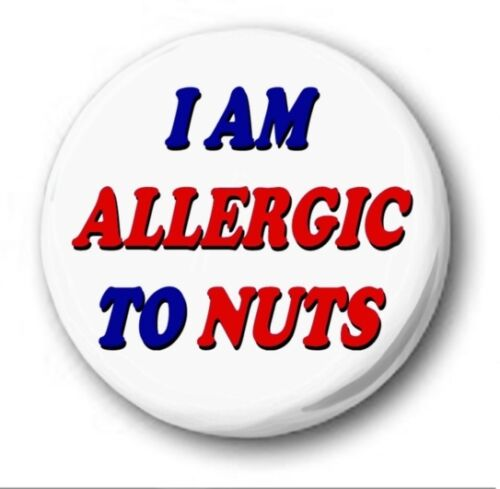 I AM ALLERGIC TO NUTS 25mm Button Badge 1 inch School Dinner Food Allergy