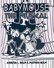 Babymouse 10: The Musical by Jennifer Holm (Hardback, 2009)