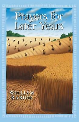 Prayers for Later Years, Paperback by Rabior, William, Brand New, Free P&P in...