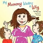 My Mommy Wears a Wig by Amy Link 9781449002183 Paperback 2009