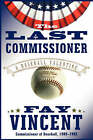 The Last Commissioner: A Baseball Valentine by Fay Vincent (Paperback, 2007)