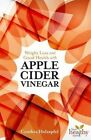 Weight Loss and Good Health with Apple Cider Vinegar by Cynthia Holzapfel (Paperback, 2014)