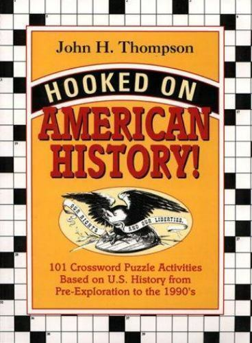Hooked on American History!: 101 Crossword Puzzle Activities Based on U.S. Histo