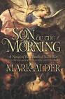 Son of the Morning: A Novel by Mark Alder (Hardback, 2016)