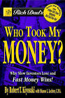 Rich Dads Who Took My Money?: Why Slow Investors Lose and How Fast Money Wins by Robert T. Kiyosaki, Sharon L. Lechter (Paperback, 2004)