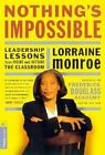 Nothing's Impossible: Leadership Lessons from Inside and Outside the Classroom by Lorraine Monroe (Paperback, 1999)