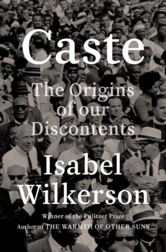 Caste: The Origins of Our Discontents by Isabel Wilkerson (2020. Digital)