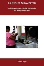 La Estufa Maya Peten : Diseno y Construccion de una Estufa de Lena para...