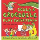Could a Crocodile Play Basketball? by Camilla de le Bedoyere (Hardback, 2015)