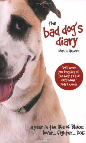 The Bad Dog's Diary: A Year in the Life of Blake: Lover... Fighter... Dog By Ma