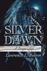 Silver Dawn: A Dragon's Gift by Lawrence L Button (Paperback / softback, 2010)