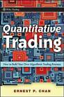 Quantitative Trading: How to Build Your Own Algorithmic Trading Business by Ernie Chan (Hardback, 2008)