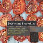 Preserving Everything: Can, Culture, Pickle, Freeze, Ferment, Dehydrate, Salt, Smoke, and Store Fruits, Vegetables, Meat, Milk, and More by Leda Meredith (Paperback, 2014)