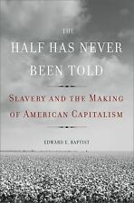 The Half Has Never Been Told : Slavery and the Making of American Capitalism...