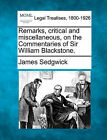 Remarks, Critical and Miscellaneous, on the Commentaries of Sir William Blackstone. by James Sedgwick (Paperback / softback, 2010)