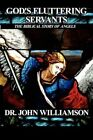 God's Fluttering Servants The Biblical Story of Angels 9781456065232 Paperback