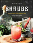 Shrubs an Old-fashioned Drink for Modern Times by Michael Dietsch (Hardback, 2016)