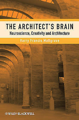 The Architect's Brain. Neuroscience, Creativity, and Architecture by Mallgrave,