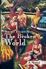 The Broken World 9781436362023 by Brent Hightower Paperback