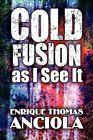 Cold Fusion as I See It 9781448966806 by Enrique Thomas Anciola Paperback