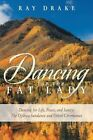 Dancing for the Fat Lady: Dancing for Life, Peace, and Sanity: The Ojibwa Sundance and Other Ceremonies by Ray Drake (Paperback / softback, 2013)