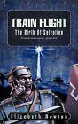 Train Flight: The Birth of Salvation Everybody Needs a Saviour... of Some Kind by Elizabeth Newton (Paperback / softback, 2012)