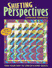 Shifting Perspectives: Trim Your Way to One-of-a-kind Quilts by Lorraine Torrence (Paperback, 2006)