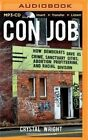 Con Job: How Democrats Gave Us Crime, Sanctuary Cities, Abortion Profiteering, and Racial Division by Crystal Wright (CD-Audio, 2016)