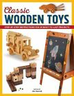 Classic Wooden Toys: Step-By-Step Instructions for 20 Built-To-Last Projects by Spring House Press (Paperback / softback, 2015)