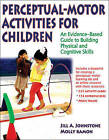 Perceptual-Motor Activities for Children: An Evidence-Based Guide to Building Physical and Cognitive Skills by Jill A. Johnstone, Molly Ramon (Paperback, 2011)